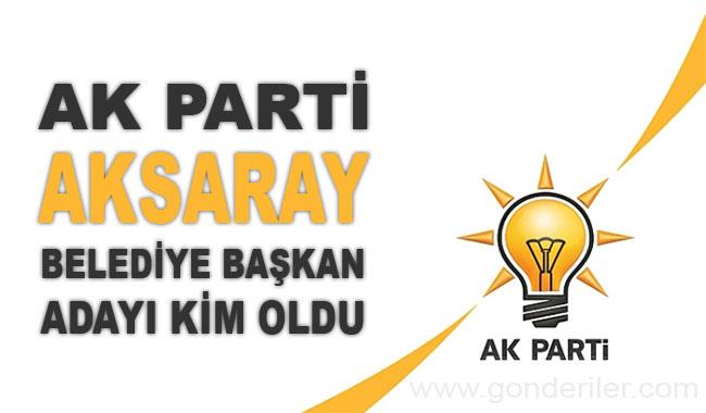 AK Parti Aksaray belediye başkan adayı kim oldu?