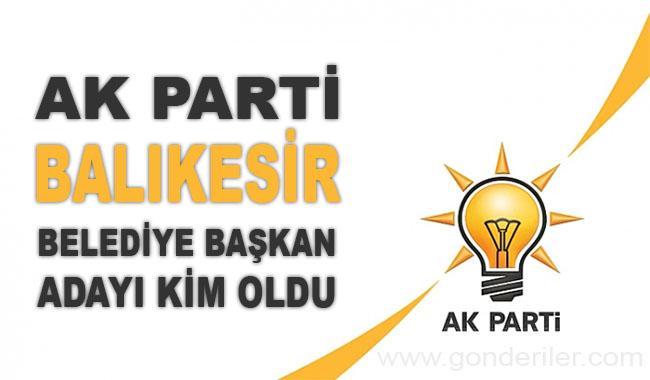 AK Parti Balikesir belediye başkan adayı kim oldu?