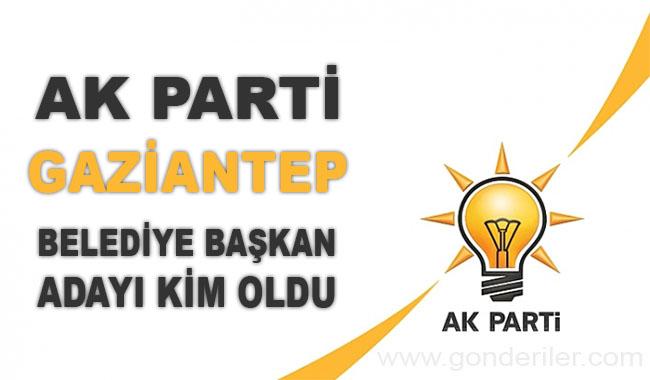 AK Parti Gaziantep belediye başkan adayı kim oldu?
