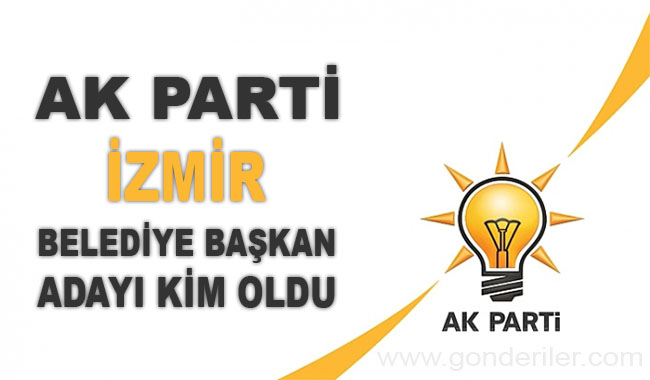 AK Parti Izmir belediye başkan adayı kim oldu?