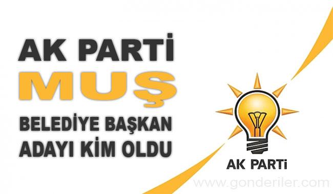 AK Parti Mus belediye başkan adayı kim oldu?
