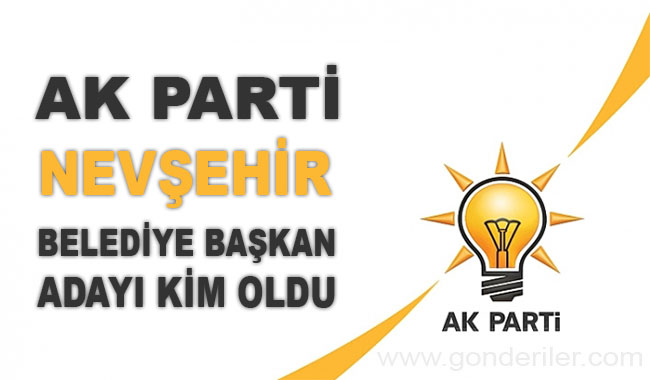 AK Parti Nevsehir belediye başkan adayı kim oldu?
