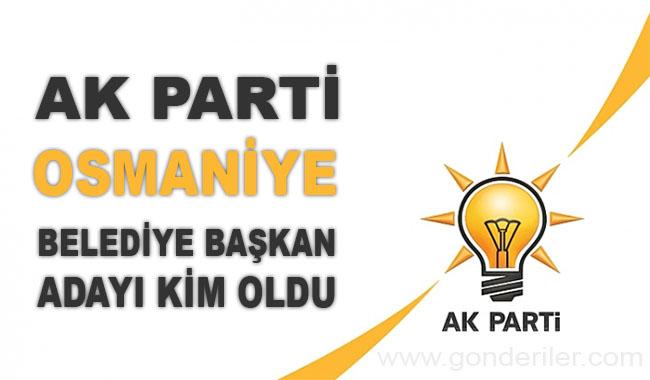 AK Parti Osmaniye belediye başkan adayı kim oldu?