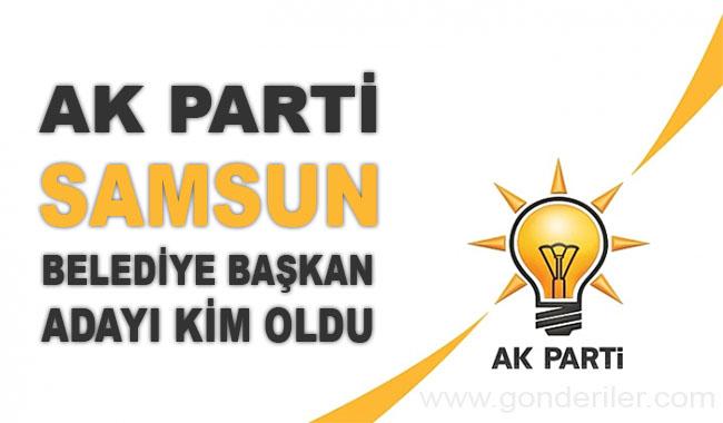 AK Parti Samsun belediye başkan adayı kim oldu?