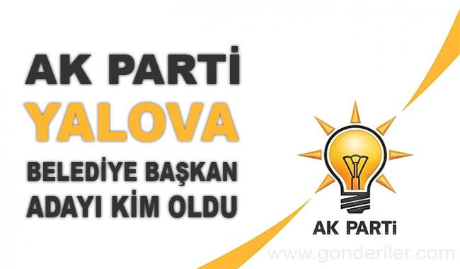 AK Parti Yalova belediye başkan adayı kim oldu?