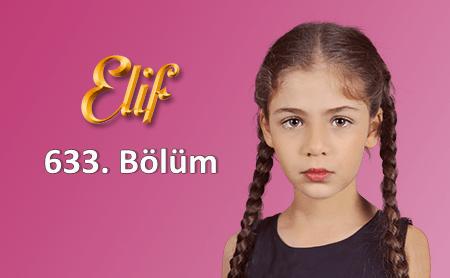 Elif 633. Bölüm özeti ve fragmanı izle - Kanal 7