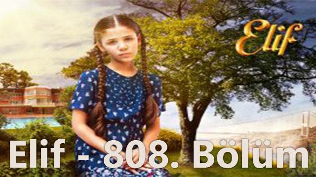 Elif 808. Bölüm Özeti ve Fragmanı izle - 28 Kasım Çarşamba