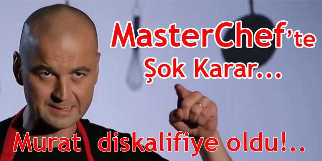 MasterChef Türkiye Murat neden diskalifiye oldu? neden elendi?