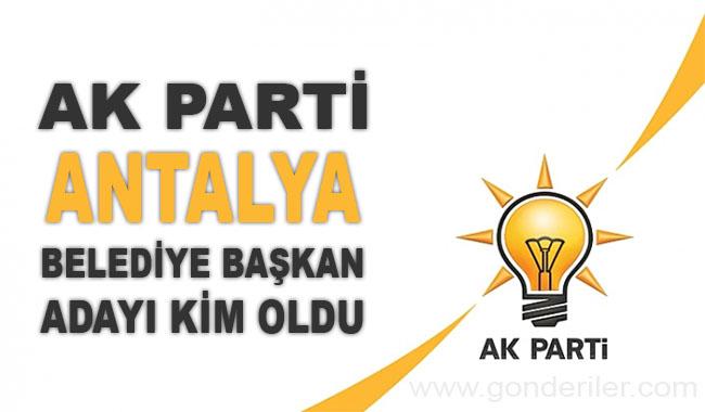 AK Parti Antalya belediye başkan adayı kim oldu?