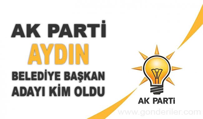 AK Parti Aydin belediye başkan adayı kim oldu?