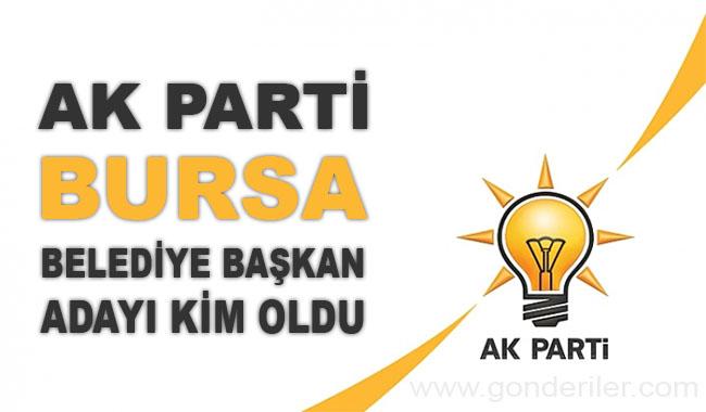 AK Parti Bursa belediye başkan adayı kim oldu?
