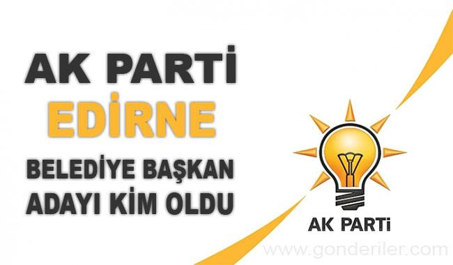 AK Parti Edirne belediye başkan adayı kim oldu?