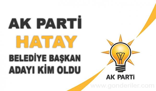 AK Parti Hatay belediye başkan adayı kim oldu?