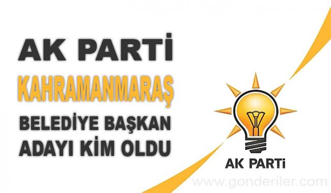 AK Parti Kahramanmaras belediye başkan adayı kim oldu?