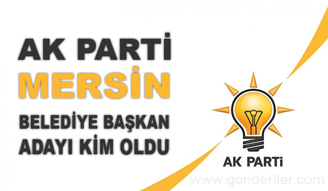 AK Parti Mersin belediye başkan adayı kim oldu?