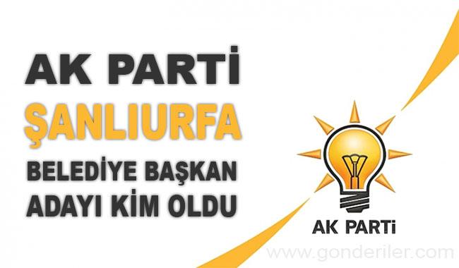 AK Parti Sanliurfa belediye başkan adayı kim oldu?