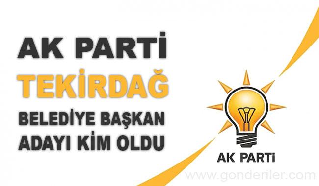 AK Parti Tekirdag belediye başkan adayı kim oldu?