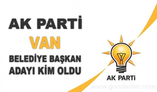 AK Parti Van belediye başkan adayı kim oldu?